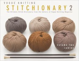 Vogue® Knitting Stitchionary® Volume Two: Cables: The Ultimate Stitch Dictionary from the Editors of Vogue® Knitting Magazine