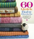 Book Cover Image. Title: 60 Quick Baby Blankets:  Cute & Cuddly Knits in 220 Superwash� and 128 Superwash� from Cascade Yarns, Author: Sixth&Spring Books