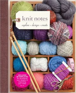 Knit Notes: Explore * Design * Create