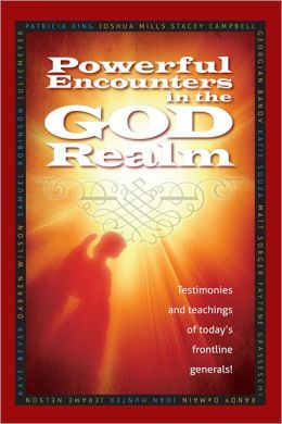 Powerful Encounters in the God Realm: Testimonies and Teachings of Today's Frontline Generals