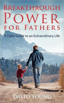 Breakthrough Power for Fathers: A Daily Guide to an Extraordinary Life
