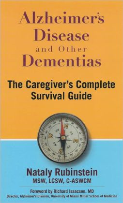 Alzheimer's Disease and Other Dementias: The Caregiver's Complete Survival Guide