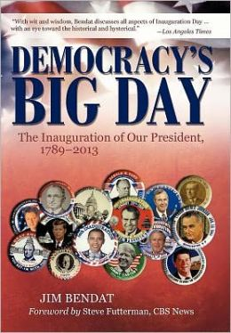 Democracy's Big Day - The Inauguration of Our President 1789-2013