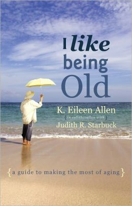 I Like Being Old: A Guide to Making the Most of Aging