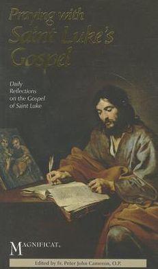 Praying with Saint Luke's Gospel: Daily Reflections on the Gospel of Saint Luke