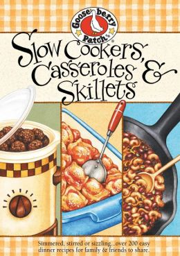 Slow Cooker, Casseroles & Skillets Cookbook: Simmered, stirred or sizzling...over 200 easy dinner recipes for family & friends to share.