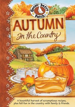 Autumn in the Country Cookbook: A bountiful harvest of scrumptious recipes, plus fall fun in the country with family & friends.