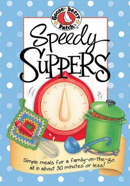 Speedy Suppers Cookbook: Simple meals for a family-on-the-go, all in about 30 minutes or less!