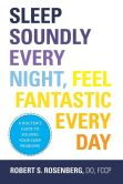 Book Cover Image. Title: Sleep Soundly Every Night, Feel Fantastic Every Day:  A Doctor's Guide to Solving Your Sleep Problems, Author: Robert S. Rosenberg