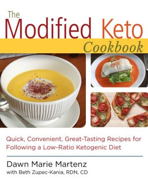 The Modified Keto Cookbook: Quick, Convenient Great-Tasting Recipes for Following a Low-Ratio Ketogenic Diet