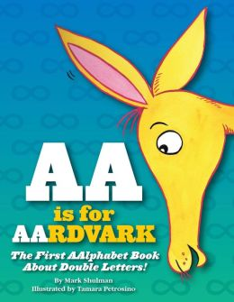 AA Is for Aardvark: The First Aalphabet Book about Double Letters!