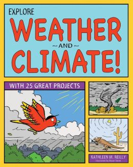 Explore Weather and Climate!: 25 Great Projects, Activities, Experiments