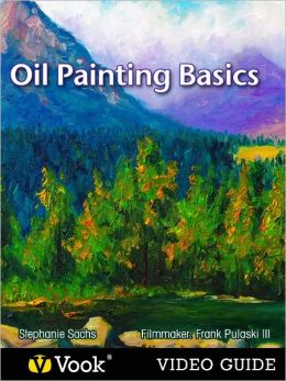 Oil Painting Basics: The Video Guide (Enhanced Edition)