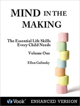 Mind in the Making: The Essential Life Skills Every Child Needs: Volume 1 (Enhanced Edition)