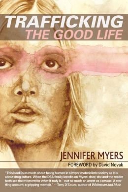 Trafficking the Good Life: The Jennifer Myers Story Jennifer Myers