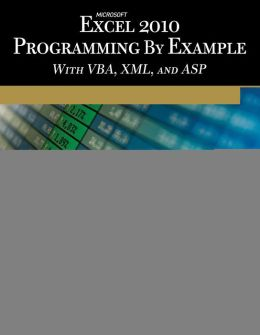 Microsoft Excel 2010 Programming By Example: With Vba, Xml, And Asp
