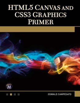 HTML5 Canvas and CSS3 Graphics Primer