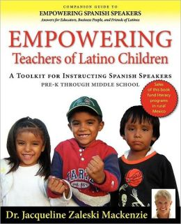 Empowering Educators of Latino Children - A Toolkit for Teaching Spanish Speakers PreK through Middle School