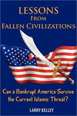 Lessons from Fallen Civilizations: Can a Bankrupt America Survive the Current Islamic Threat?