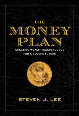 The Money Plan: Creating Personal Wealth for a Secure Future