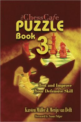 ChessCafe Puzzle Book 3: Test and Imrove Your Defensive Skill!