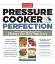 Book Cover Image. Title: Pressure Cooker Perfection:  100 Foolproof Recipes That Will Change the Way You Cook, Author: America's Test Kitchen