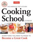 Book Cover Image. Title: The America's Test Kitchen Cooking School Cookbook:  An Illustrated Guide to the Core Techniques and Essential Recipes That Will Make You a Better Cook, Author: Editors at America's Test Kitchen