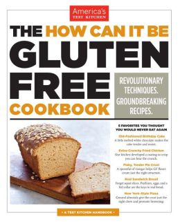 The How Can It Be Gluten Free Cookbook: Revolution Techniques. Groundbreaking Recipes