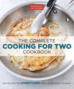 The Complete Cooking for Two Cookbook: No Kitchen Math. No Unwanted Surprises. Just Perfect Food--Every Time You Cook.