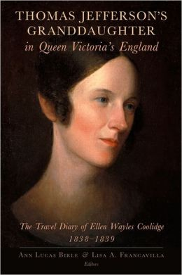 Thomas Jefferson's Granddaughter in Queen Victoria's England: The Travel Diary of Ellen Wayles Coolidge, 1838-1839
