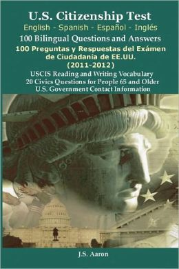 U.S. Citizenship Test (Spanish English Espa Ol Ingl S) 100 Bilingual Questions And Answers 100 Preguntas Y Respuestas Del Ex Men De Ciudadan A De Ee.Uu
