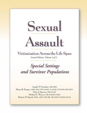 Sexual Assault Victimization Across the Life Span, 2nd Edition, Volume 3: Special Settings and Survivor Populations