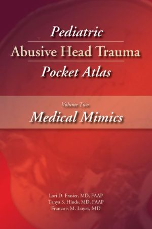 Pediatric Abusive Head Trauma Pocket Atlas, Volume 2: Medical Mimics