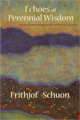 Echoes of Perennial Wisdom: A New Translation with Selected Letters