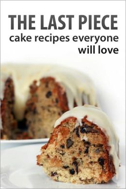 The Last Piece, Cake Recipes Everyone will Love