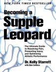 Book Cover Image. Title: Becoming a Supple Leopard:  The Ultimate Guide to Resolving Pain, Preventing Injury, and Optimizing Athletic Performance, Author: Kelly Starrett