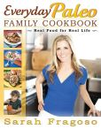 Book Cover Image. Title: Everyday Paleo Family Cookbook:  Real Food for Real Life, Author: Sarah Fragoso