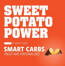 Sweet Potato Power: Smart Carbs; Paleo and Personalized