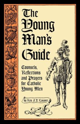 The Young Man's Guide: Counsels, Reflections and Prayers for Catholic Young Men