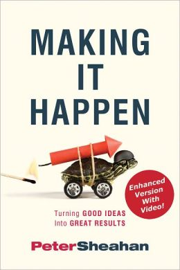 Making It Happen: Turning Good Ideas Into Great Results (Enhanced Edition)