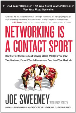 Networking is a Contact Sport: How Staying Connected and Serving Others Will Help You Grow Your Business, Expand Your Influence -- or Even Land Your Next Job