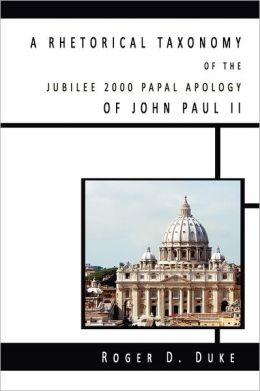 A Rhetorical Taxonomy Of The Jubilee 2000 Papal Apology Of John Paul Ii