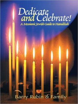 Dedicate and Celebrate: A Messianic Jewish Guide to Hanukkah