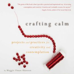 Crafting Calm: Projects and Practices for Creativity and Contemplation