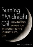 Book Cover Image. Title: Burning the Midnight Oil:  Illuminating Words for the Long Night's Journey Into Day, Author: Phil Cousineau