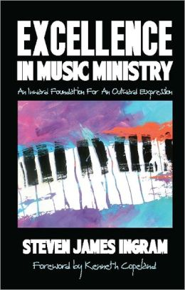 Excellence in Music Ministry: An Inward Foundation For An Outward Expression