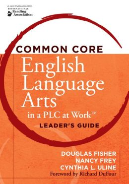 Common Core English Language Arts in a PLC at Work, Leader's Guide
