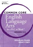 Book Cover Image. Title: Common Core English Language Arts in a PLC at Work, Grades 3-5, Author: Douglas Fisher