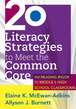 20 Literacy Strategies to Meet the Common Core: Increasing Rigor in Middle & High School