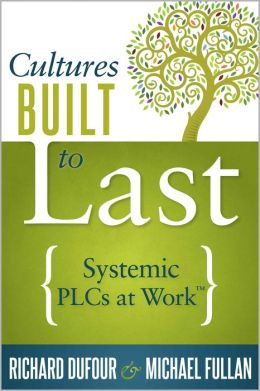 Cultures Built to Last: Systemic PLCs at Work?